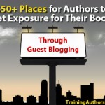 650+ Places for Authors to Get Exposure for Their Books Through Guest Blogging
