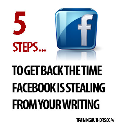 5 Steps to Get Back the Time Facebook is Stealing From Your Writing
