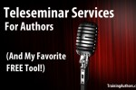 Teleseminar Services for Authors and My Favorite FREE Tool!