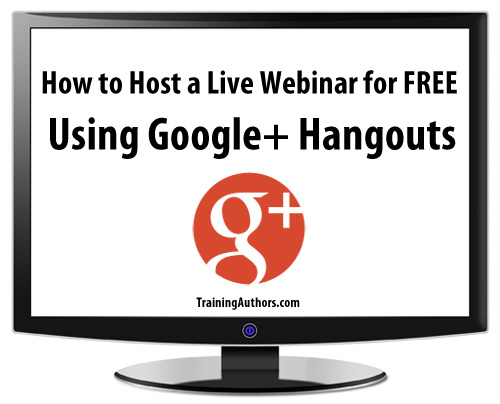 How to Host a Live Webinar for FREE Using Google+ Hangouts