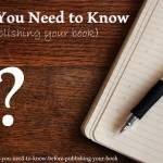4 Things You Need To Know (before publishing your book)