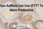9 Ways Authors Can Use IFTTT Recipes To Be More Productive