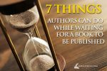 7 Things Authors Can Do While Waiting for A Book to Be Published