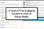 3 Tools to Help You Find Engaging Content to Post on Social Media