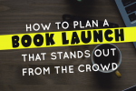 How to Plan a Book Launch that Stands Out from the Crowd