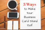 3 Ways to Make Your Business Card Stand Out
