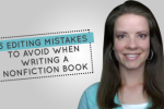 5 Editing Mistakes to Avoid When Writing a Nonfiction Book