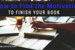 How to Find the Motivation to Finish Your Book