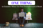 One Thing to Consider When You Feel Overwhelmed or Stuck