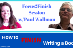 Focus2Finish Session – How to Finish Writing a Book with Paul Wallman