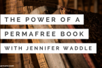 The Power of a Permafree Book with Jennifer Waddle