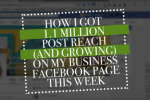How I got 1.1 million post reach (and growing) on my business Facebook page this week