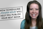 How Scheduling a Power Hour Will Help You Publish Your Next Book
