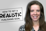 How to Set a Realistic Publishing Goal