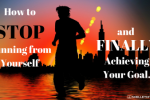 How to Stop Running from Yourself and Finally Achieve Your Goals