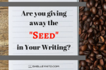 Are You Giving Away the Seed in Your Writing?
