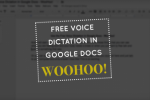 Free Voice Dictation in Google Docs – WooHoo!