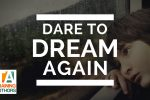 Dare to Dream Again