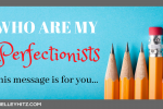 Who Are My Perfectionists? This Message is For You