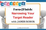 Focus2Finish – Narrowing Your Target Reader with James Robor