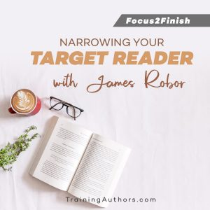 Narrowing Your Target Reader with James Robor