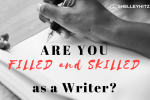 Are You Filled and Skilled as a Writer?