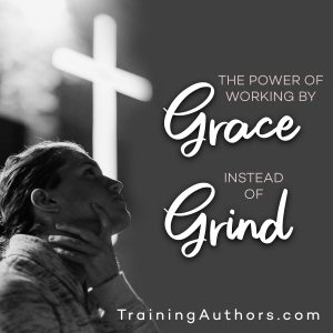 The Power of Working by Grace Instead of Grind