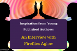Inspiration From Young Published Authors: An Interview with Fireflies Aglow