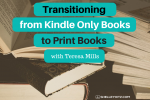 Transitioning from Kindle Only Books to Print Books with Teresa Mills