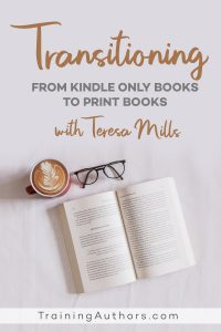 Transitioning from Kindle books to print books with Teresa Mills