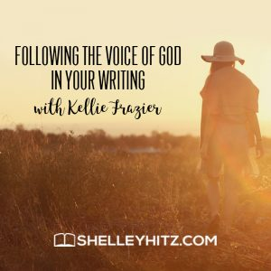 Following the Voice of God in Your Writing with Kellie Frazier