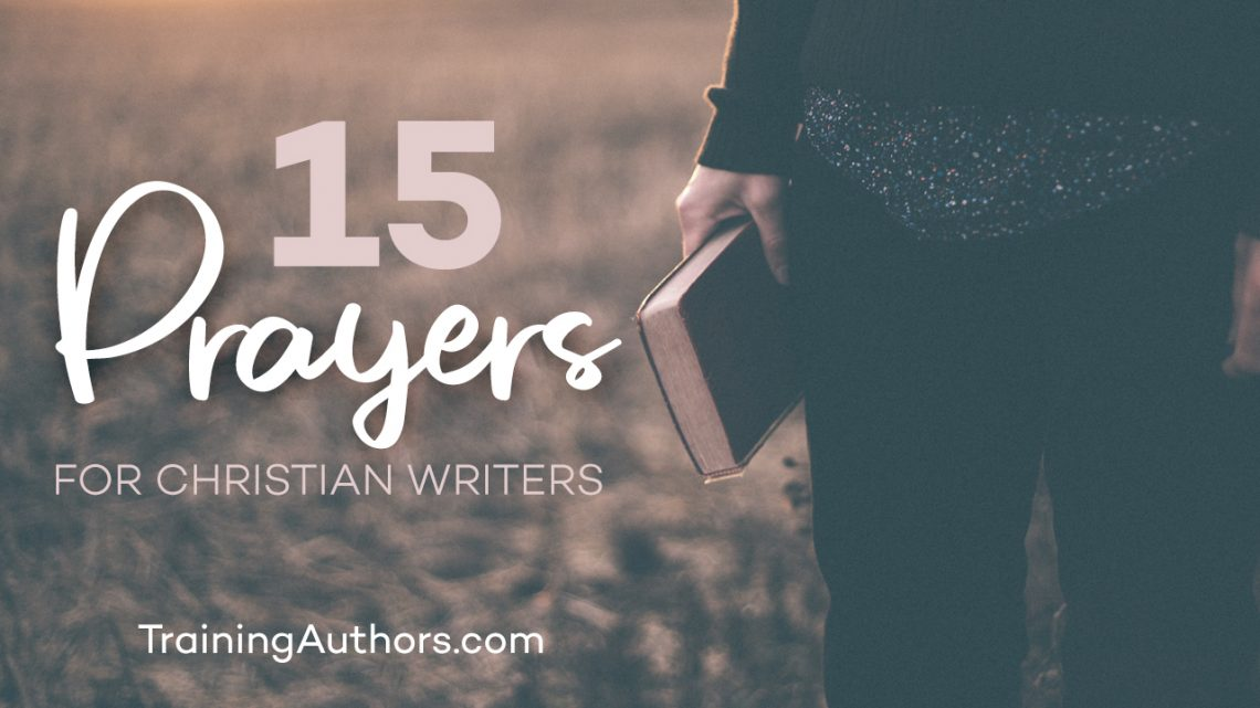 15 Prayers for Christian Writers