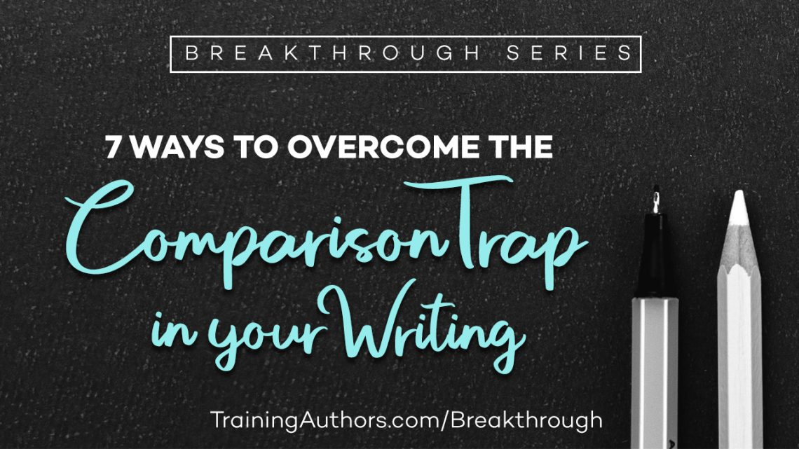 7 Ways to Overcome the Comparison Trap in Your Writing