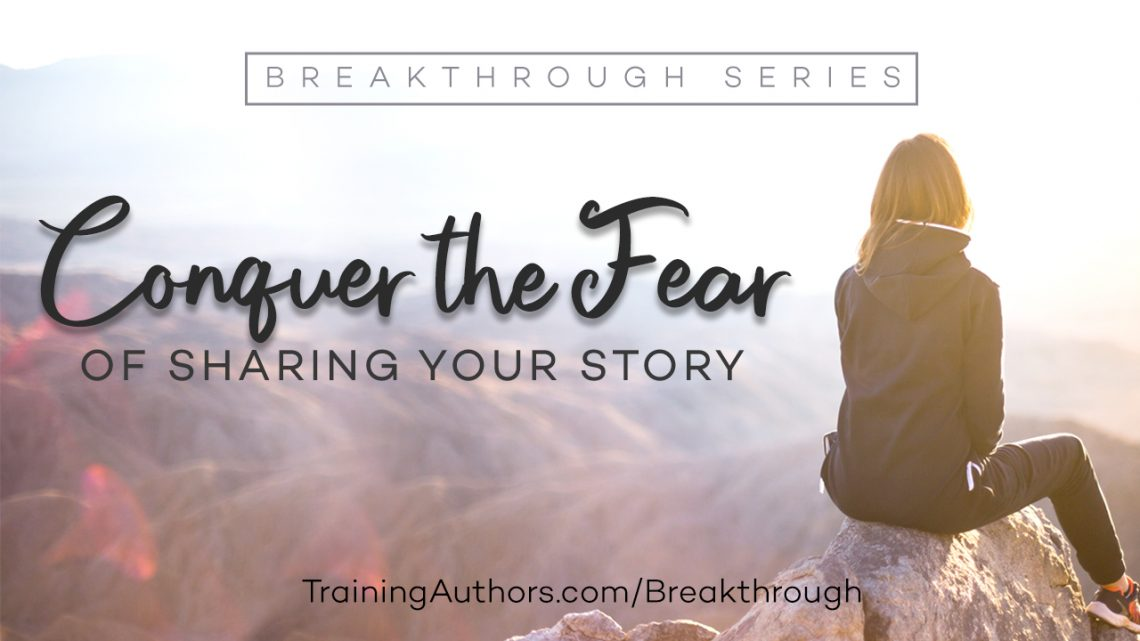 Conquer the fear of sharing your story
