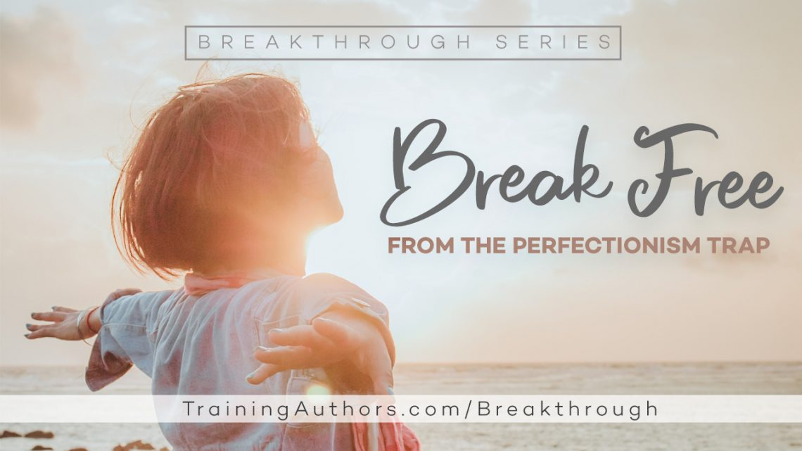 Break Free from the Perfectionism Trap